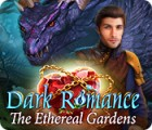 Permainan Dark Romance: The Ethereal Gardens