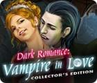 Permainan Dark Romance: Vampire in Love Collector's Edition