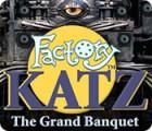 Permainan Factory Katz: The Grand Banquet